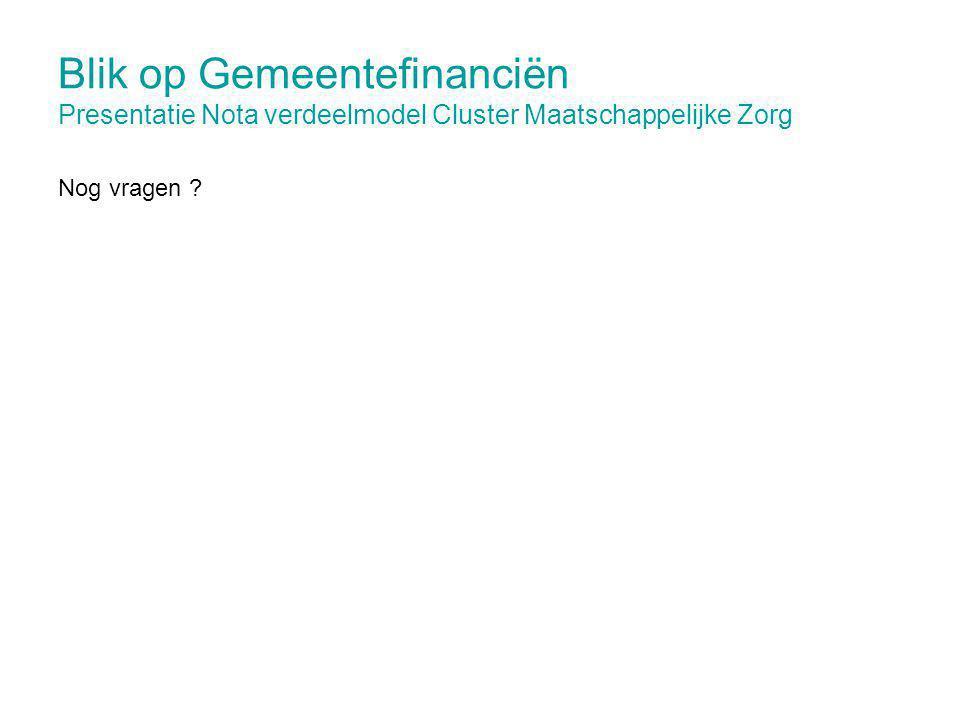 Blik op Gemeentefinanciën Presentatie Nota verdeelmodel Cluster Maatschappelijke Zorg