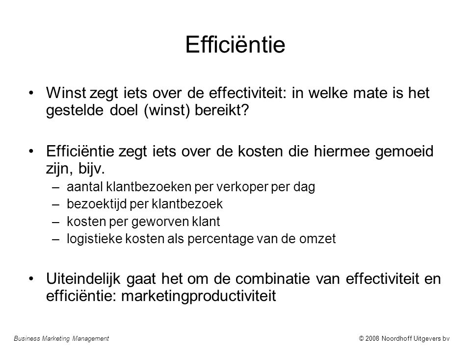 Efficiëntie Winst zegt iets over de effectiviteit: in welke mate is het gestelde doel (winst) bereikt