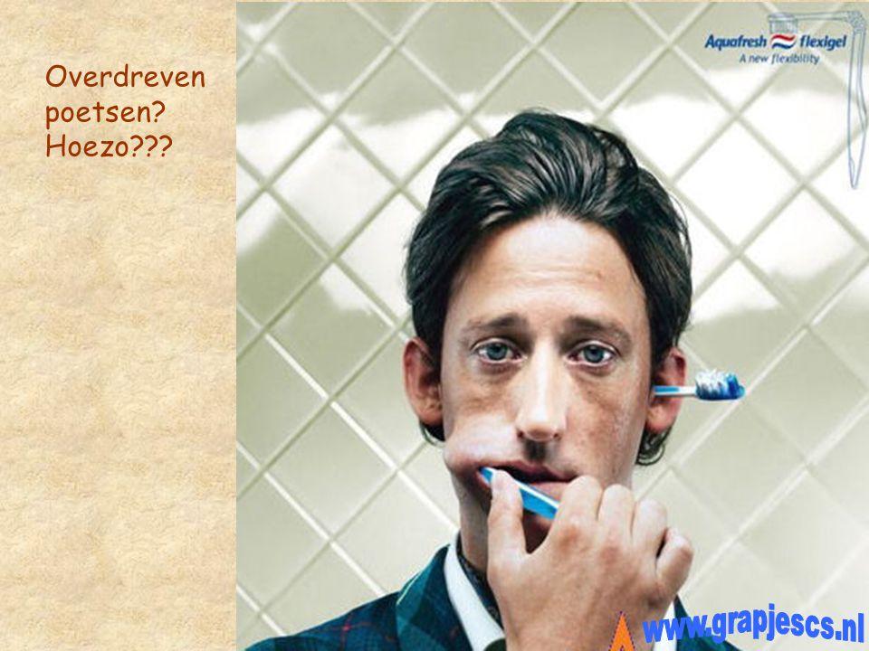 Overdreven poetsen Hoezo www.grapjescs.nl