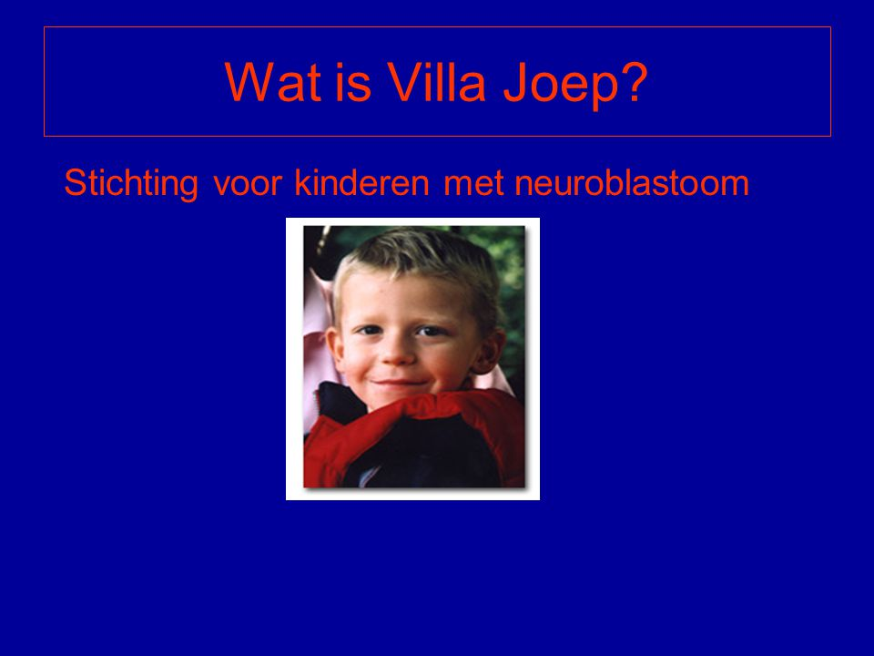 Wat is Villa Joep Stichting voor kinderen met neuroblastoom