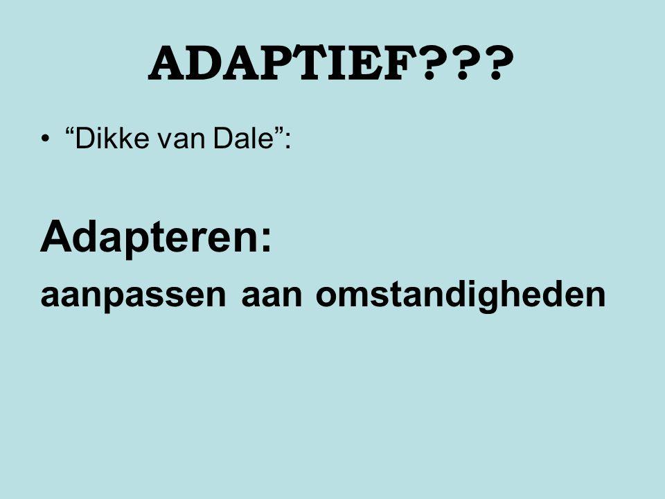 ADAPTIEF Dikke van Dale : Adapteren: aanpassen aan omstandigheden
