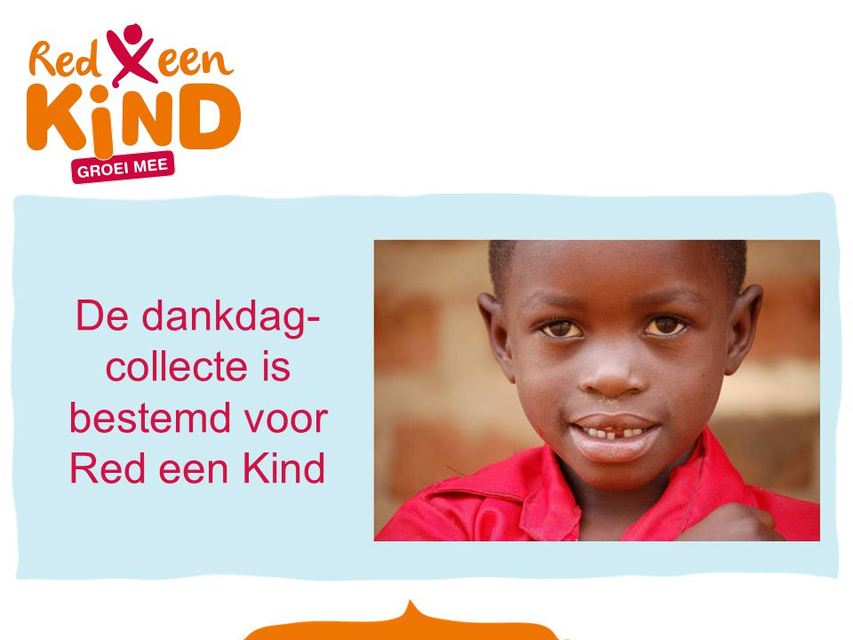 De dankdag-collecte is bestemd voor Red een Kind
