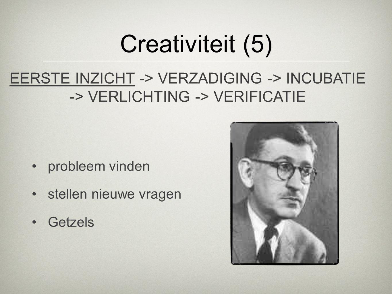 Creativiteit (5) EERSTE INZICHT -> VERZADIGING -> INCUBATIE -> VERLICHTING -> VERIFICATIE. probleem vinden.