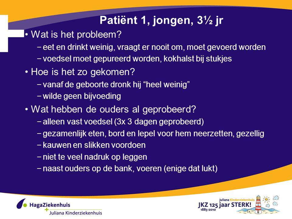 Patiënt 1, jongen, 3½ jr Wat is het probleem Hoe is het zo gekomen