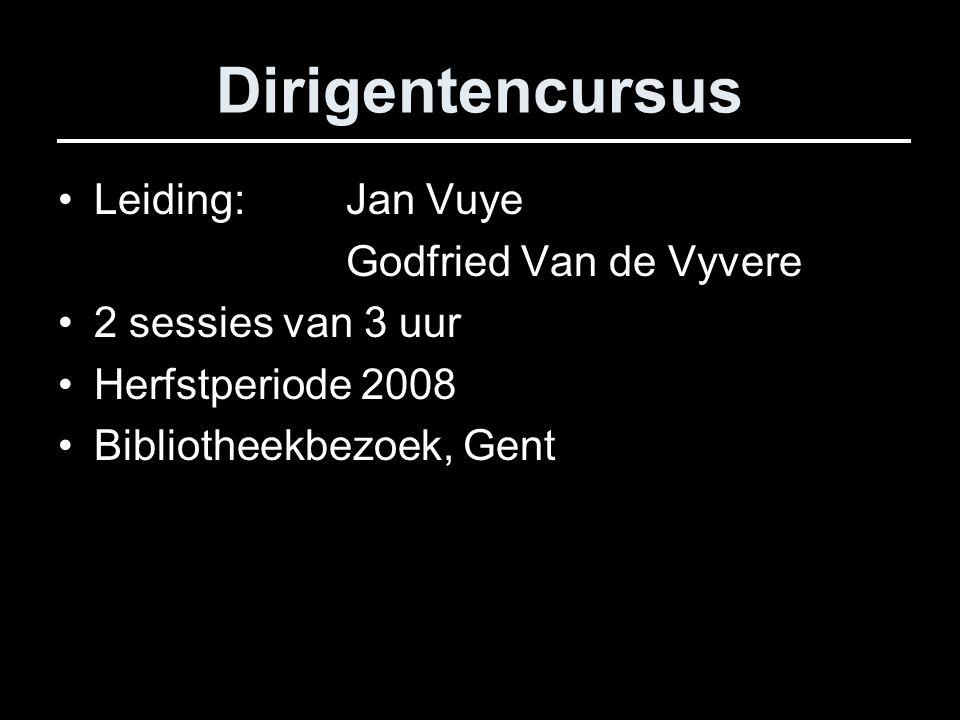 Dirigentencursus Leiding: Jan Vuye Godfried Van de Vyvere