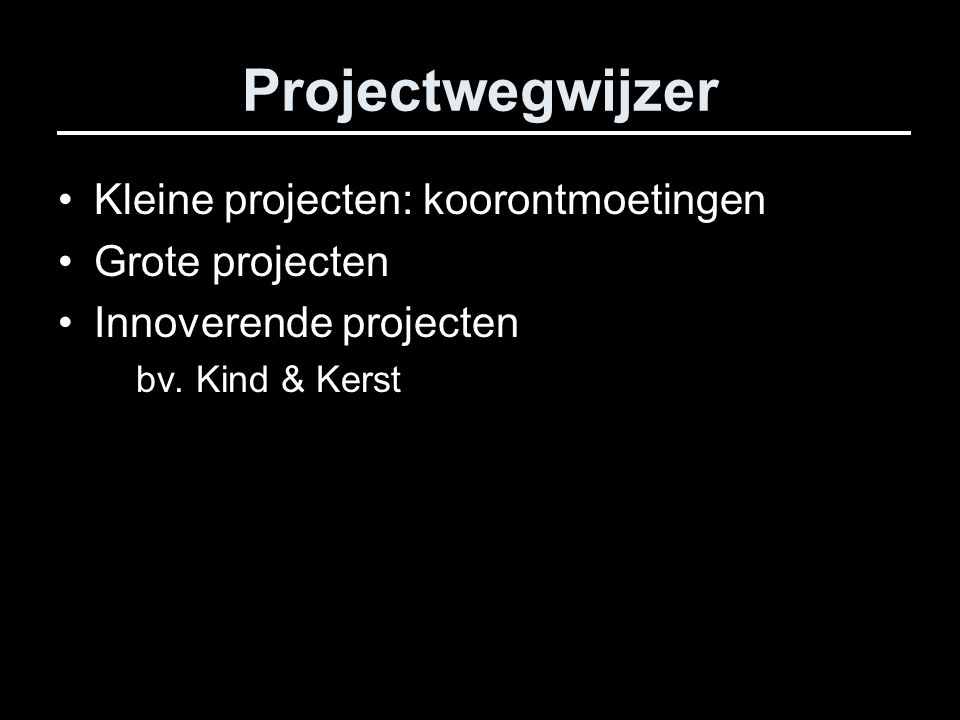 Projectwegwijzer Kleine projecten: koorontmoetingen Grote projecten