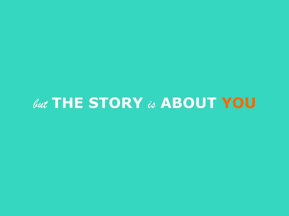 but THE STORY is ABOUT YOU