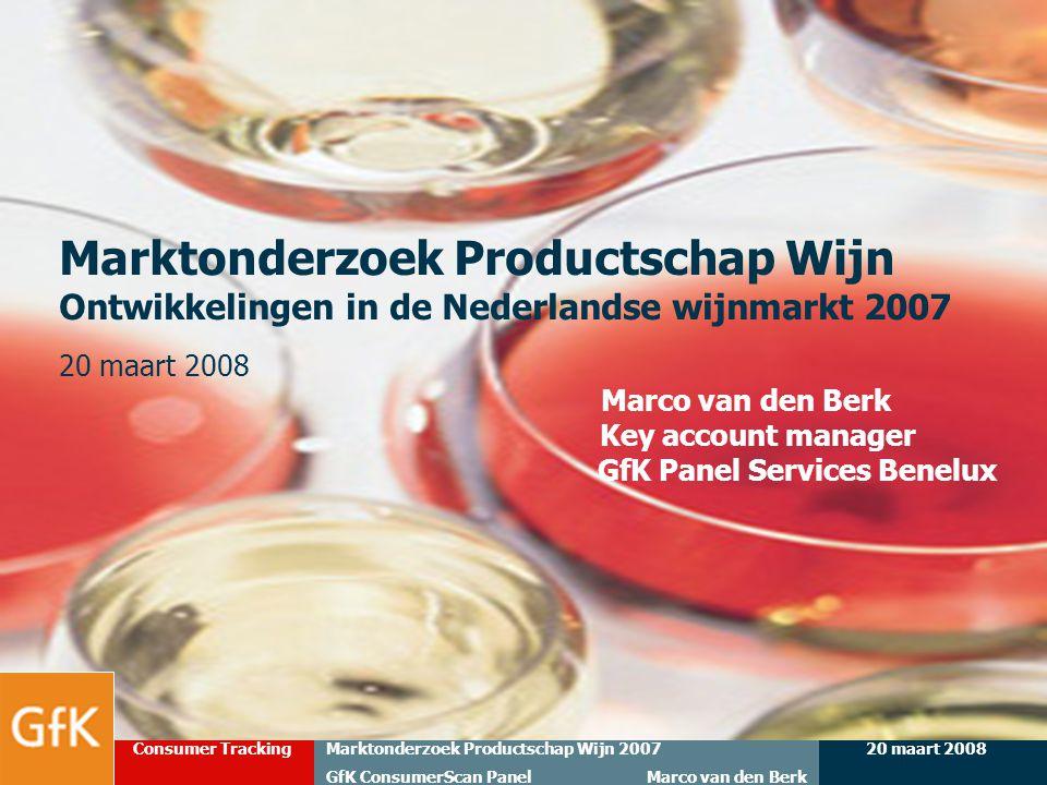 Marktonderzoek Productschap Wijn Ontwikkelingen in de Nederlandse wijnmarkt 2007 20 maart 2008 Marco van den Berk Key account manager GfK Panel Services Benelux