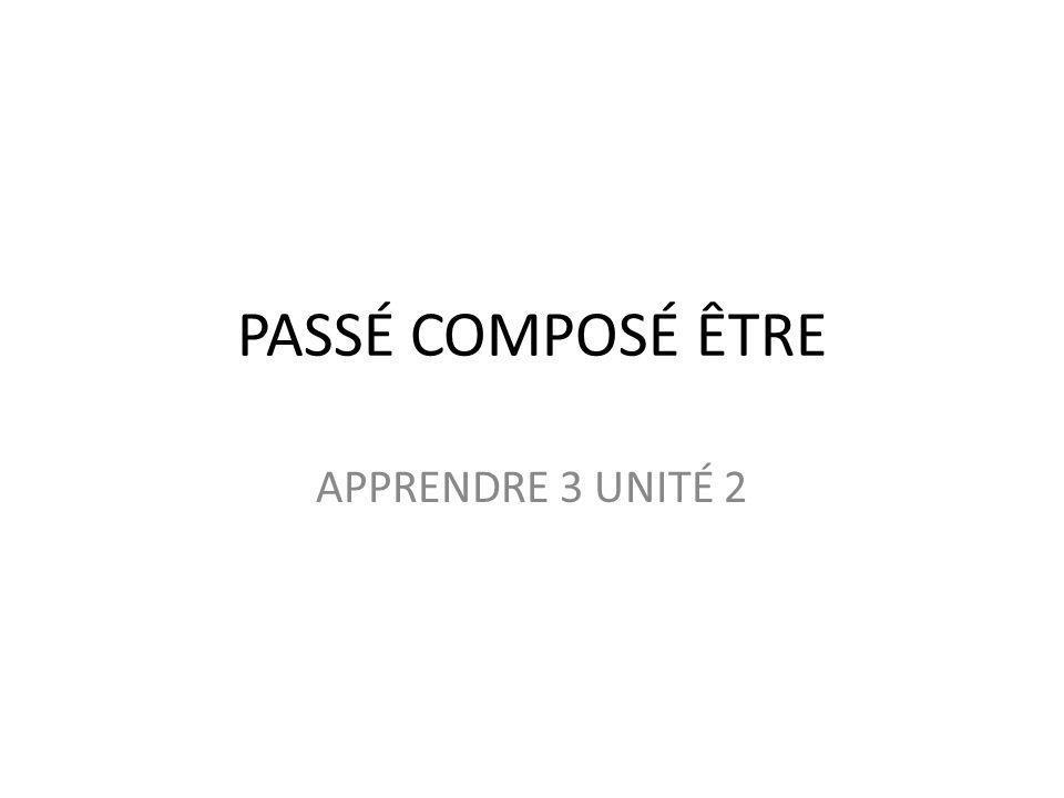 PASSÉ COMPOSÉ ÊTRE APPRENDRE 3 UNITÉ 2
