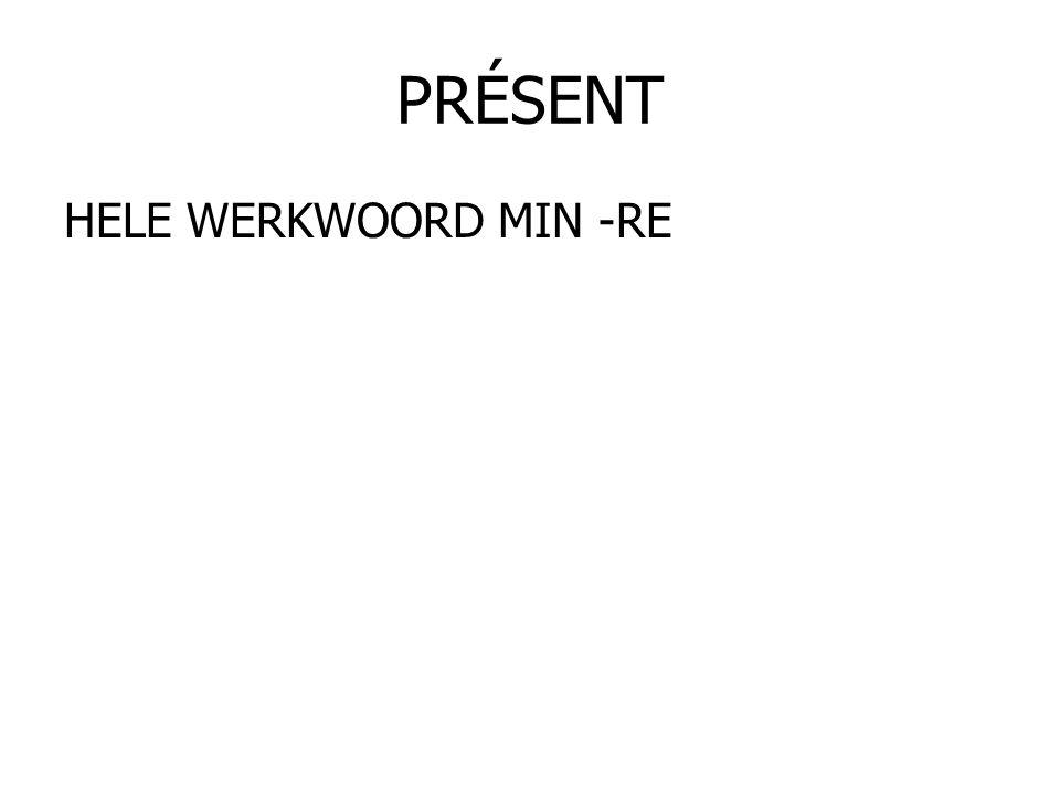 PRÉSENT HELE WERKWOORD MIN -RE