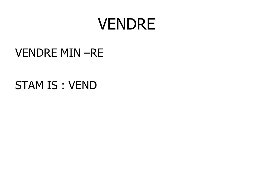 VENDRE VENDRE MIN –RE STAM IS : VEND
