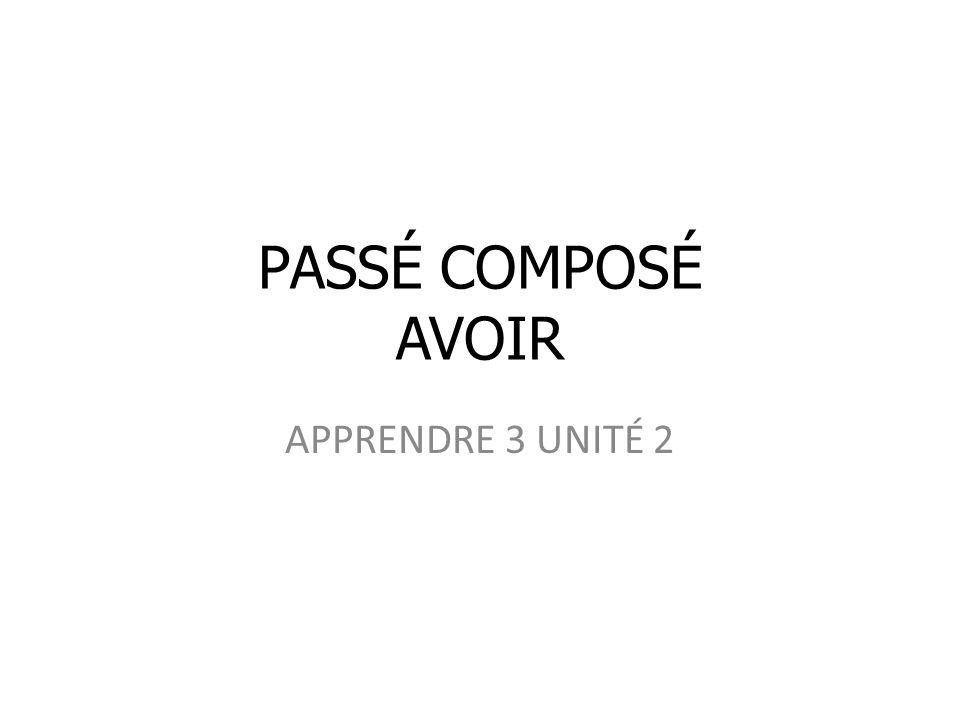 PASSÉ COMPOSÉ AVOIR APPRENDRE 3 UNITÉ 2