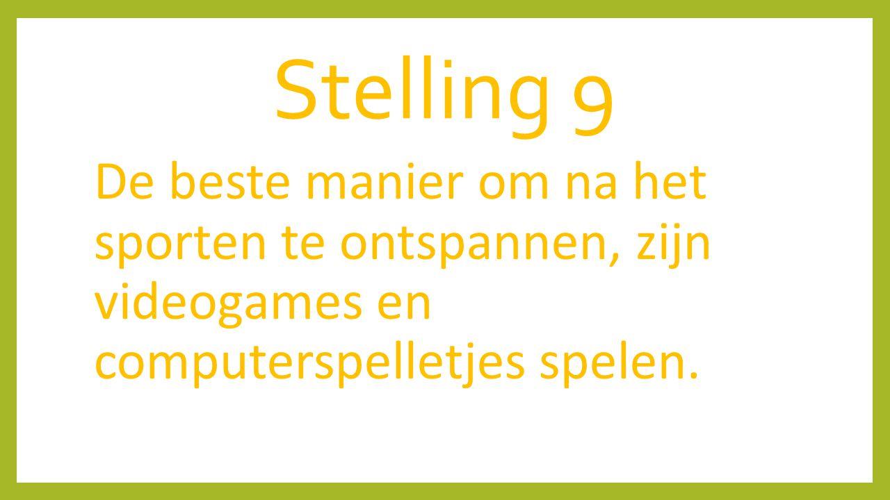 Stelling 9 De beste manier om na het sporten te ontspannen, zijn videogames en computerspelletjes spelen.