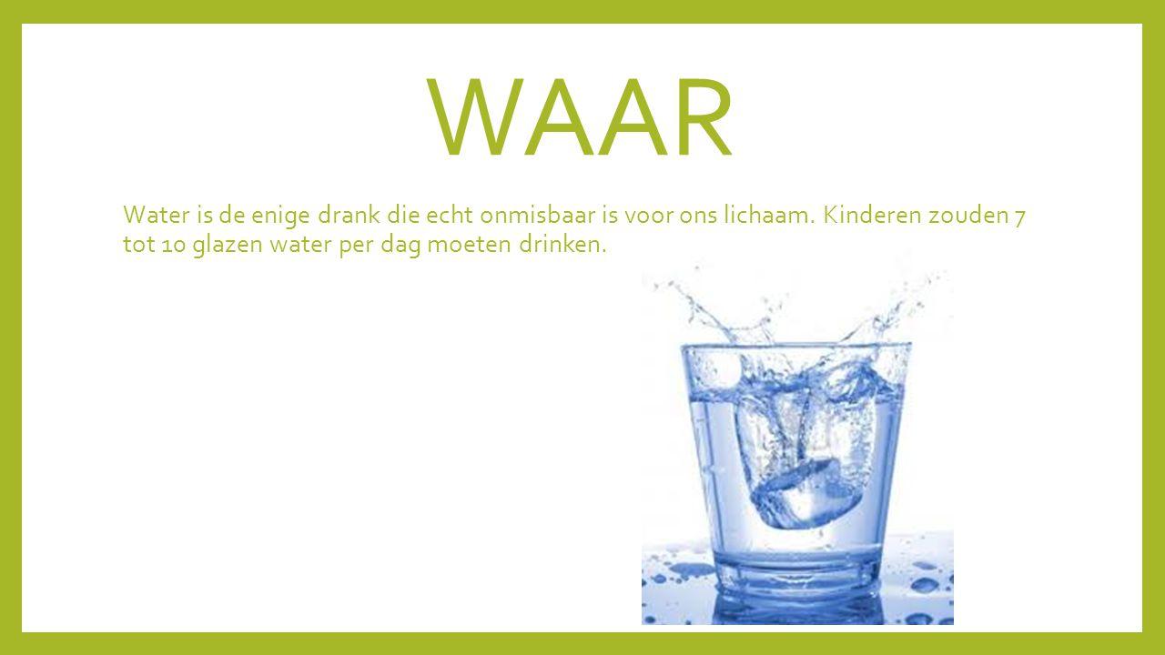 WAAR Water is de enige drank die echt onmisbaar is voor ons lichaam.