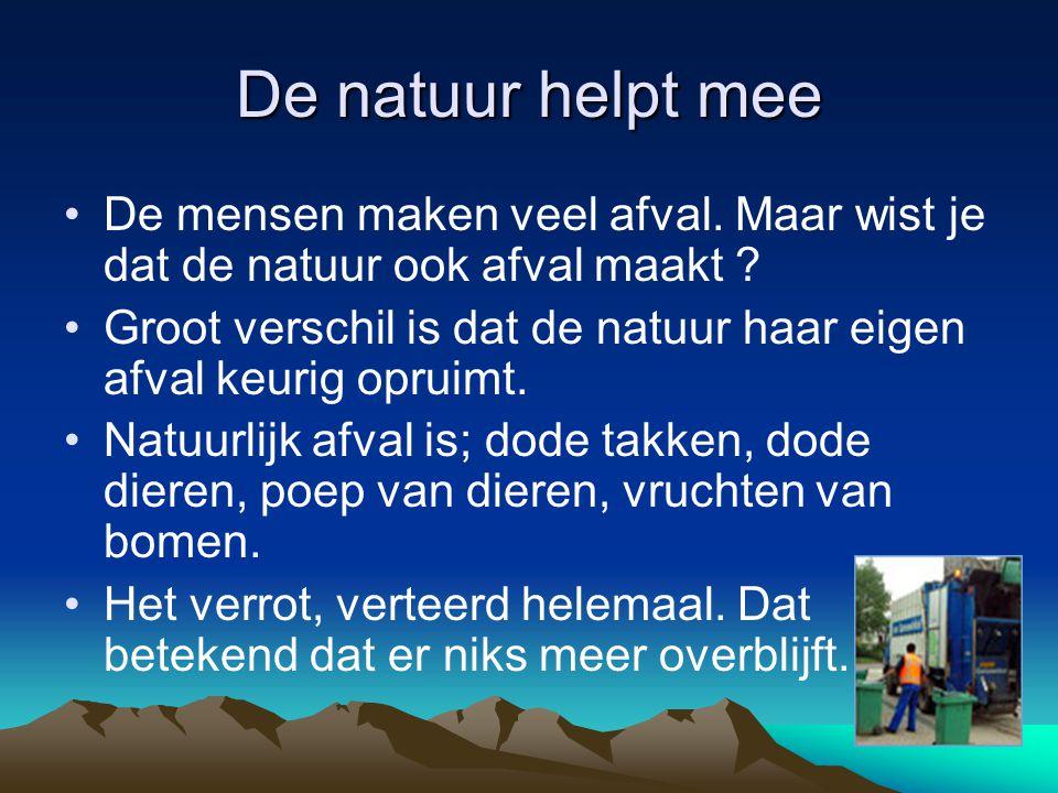 De natuur helpt mee De mensen maken veel afval. Maar wist je dat de natuur ook afval maakt
