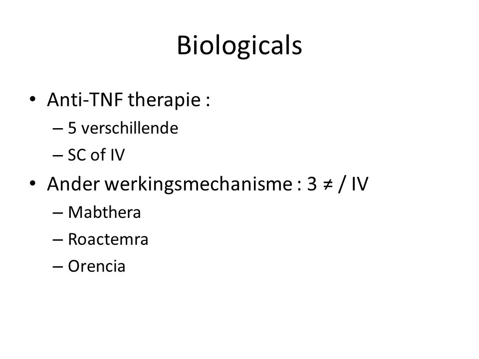 Biologicals Anti-TNF therapie : Ander werkingsmechanisme : 3 ≠ / IV