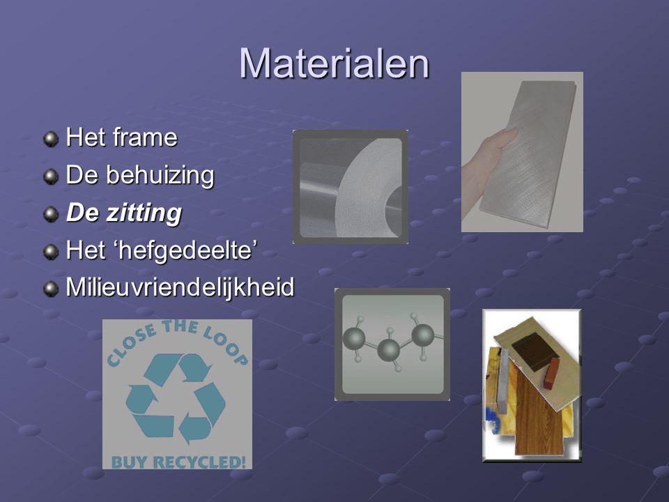 Materialen Het frame De behuizing De zitting Het 'hefgedeelte'