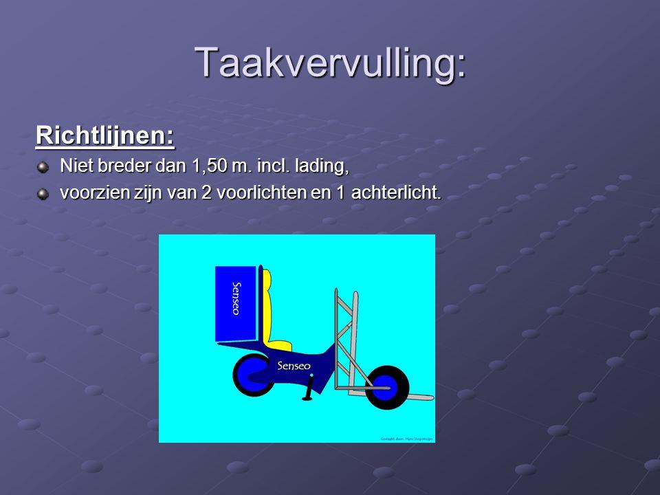 Taakvervulling: Richtlijnen: Niet breder dan 1,50 m. incl. lading,
