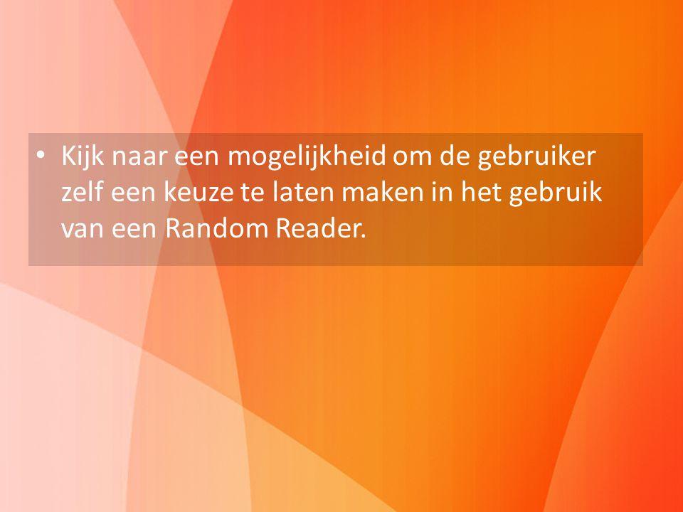Advies Kijk naar een mogelijkheid om de gebruiker zelf een keuze te laten maken in het gebruik van een Random Reader.