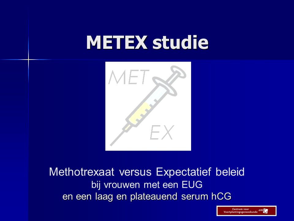 METEX studie Methotrexaat versus Expectatief beleid bij vrouwen met een EUG en een laag en plateauend serum hCG.