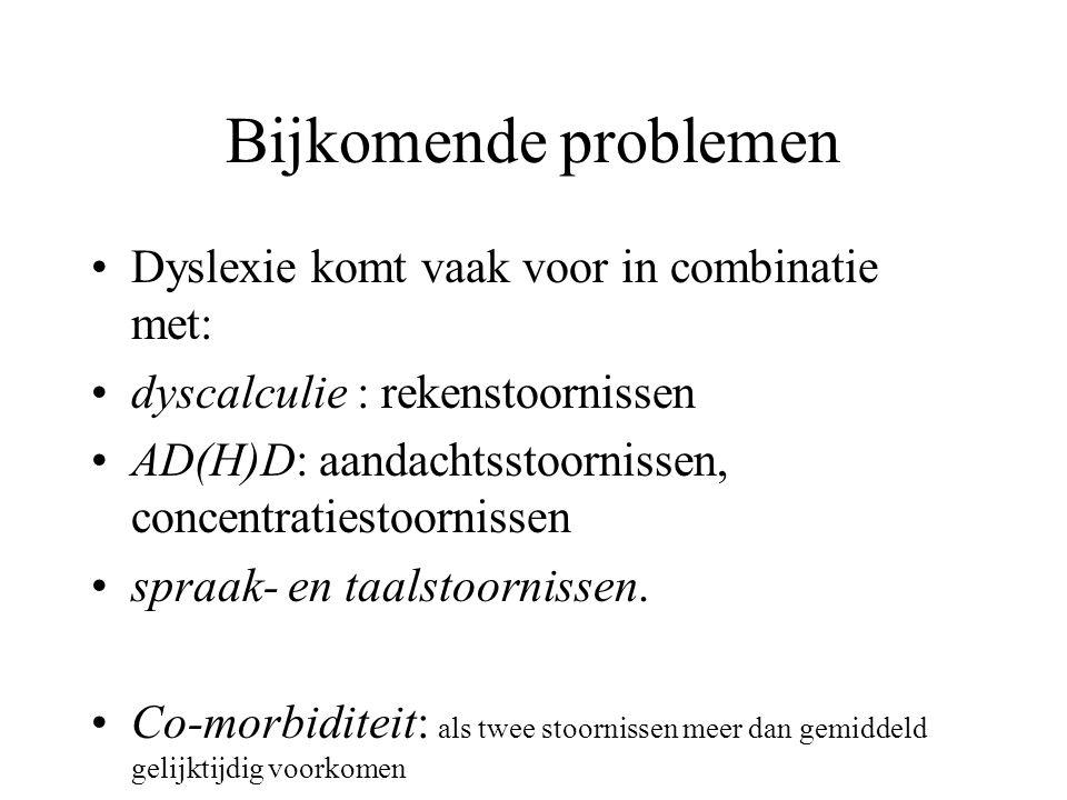 Bijkomende problemen Dyslexie komt vaak voor in combinatie met:
