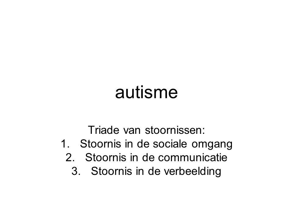 autisme Triade van stoornissen: Stoornis in de sociale omgang