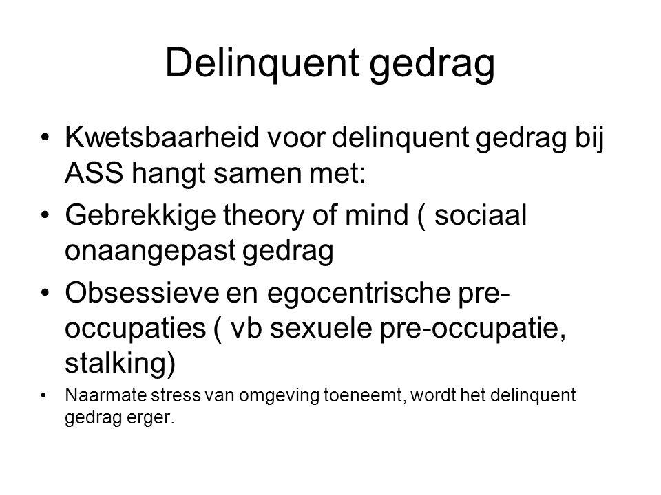 Delinquent gedrag Kwetsbaarheid voor delinquent gedrag bij ASS hangt samen met: Gebrekkige theory of mind ( sociaal onaangepast gedrag.