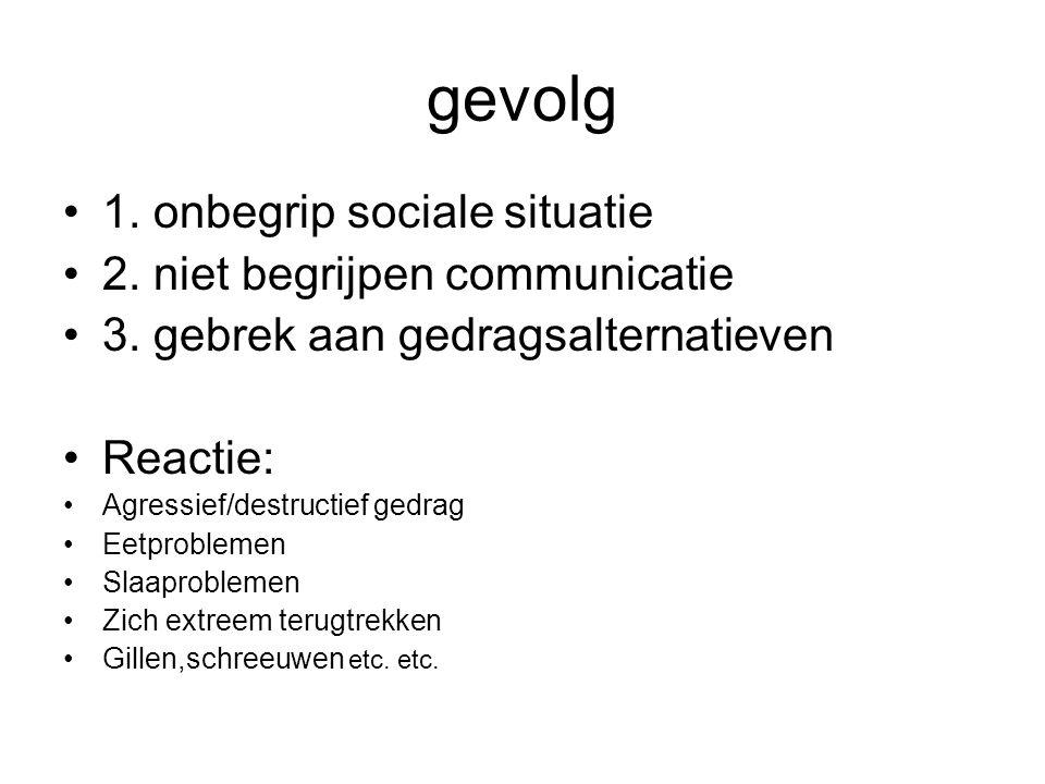 gevolg 1. onbegrip sociale situatie 2. niet begrijpen communicatie