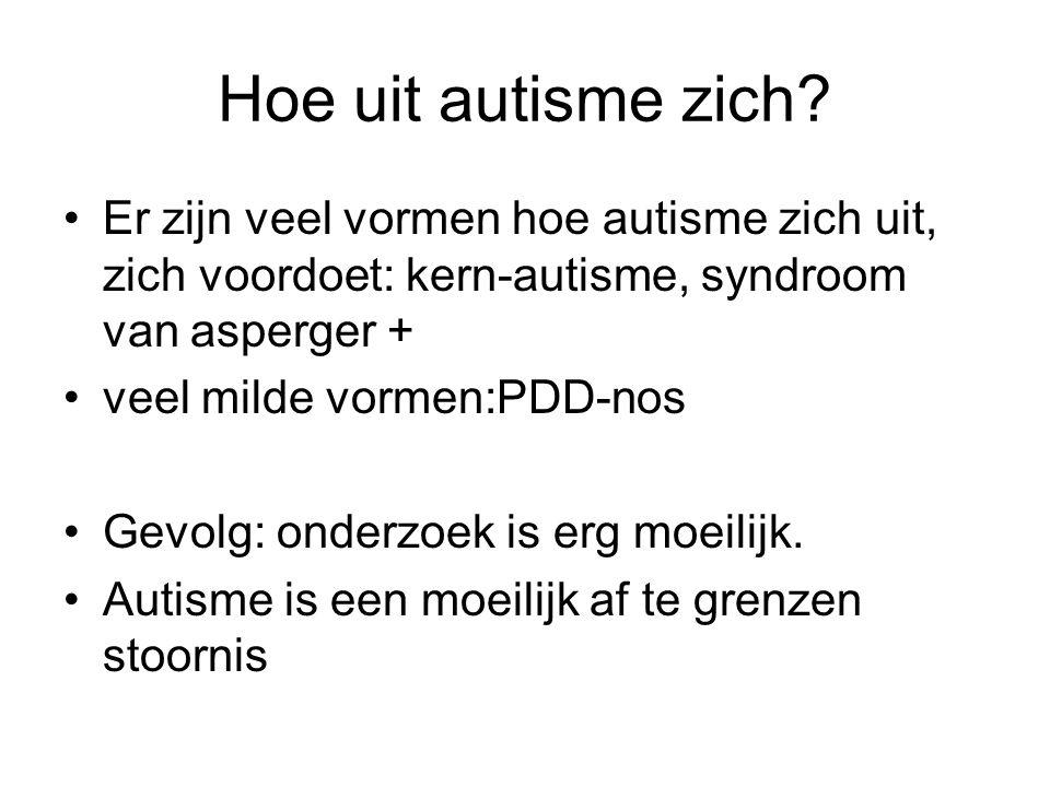 Hoe uit autisme zich Er zijn veel vormen hoe autisme zich uit, zich voordoet: kern-autisme, syndroom van asperger +
