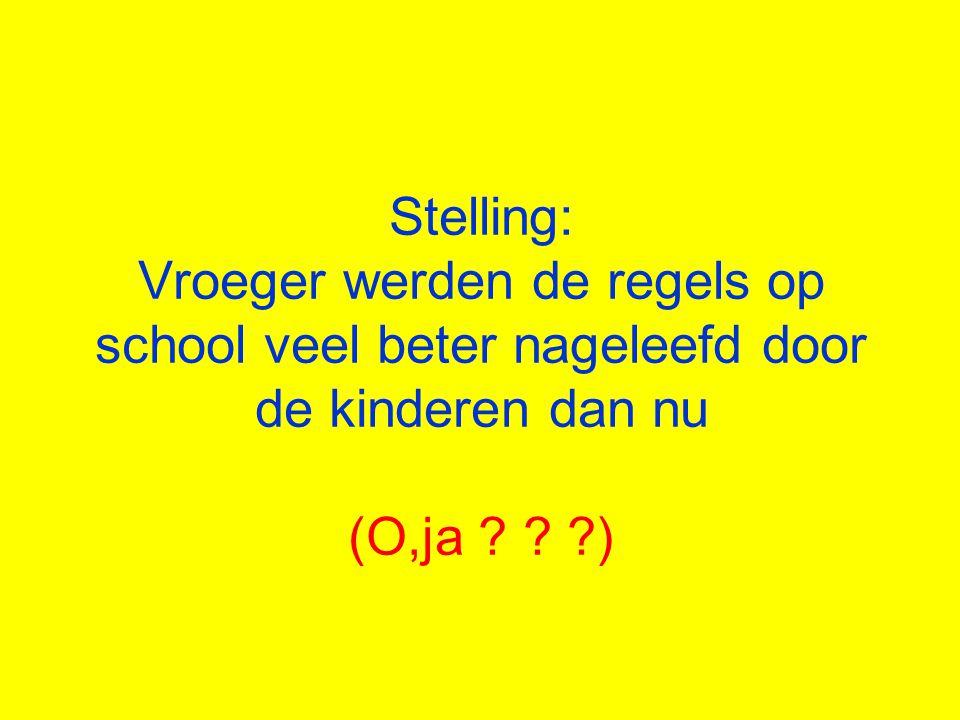 Stelling: Vroeger werden de regels op school veel beter nageleefd door de kinderen dan nu (O,ja .