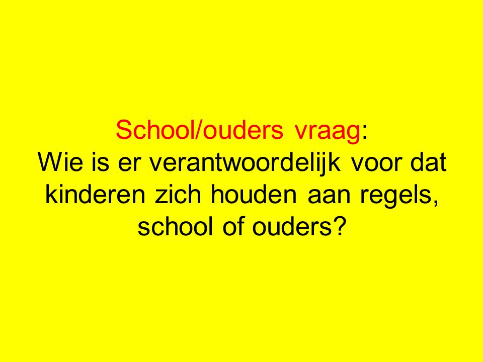 School/ouders vraag: Wie is er verantwoordelijk voor dat kinderen zich houden aan regels, school of ouders