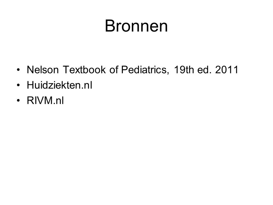 Bronnen Nelson Textbook of Pediatrics, 19th ed. 2011 Huidziekten.nl