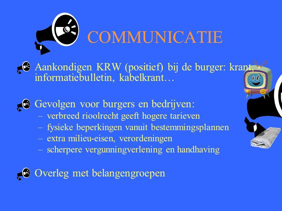 COMMUNICATIE Aankondigen KRW (positief) bij de burger: krant, informatiebulletin, kabelkrant… Gevolgen voor burgers en bedrijven: