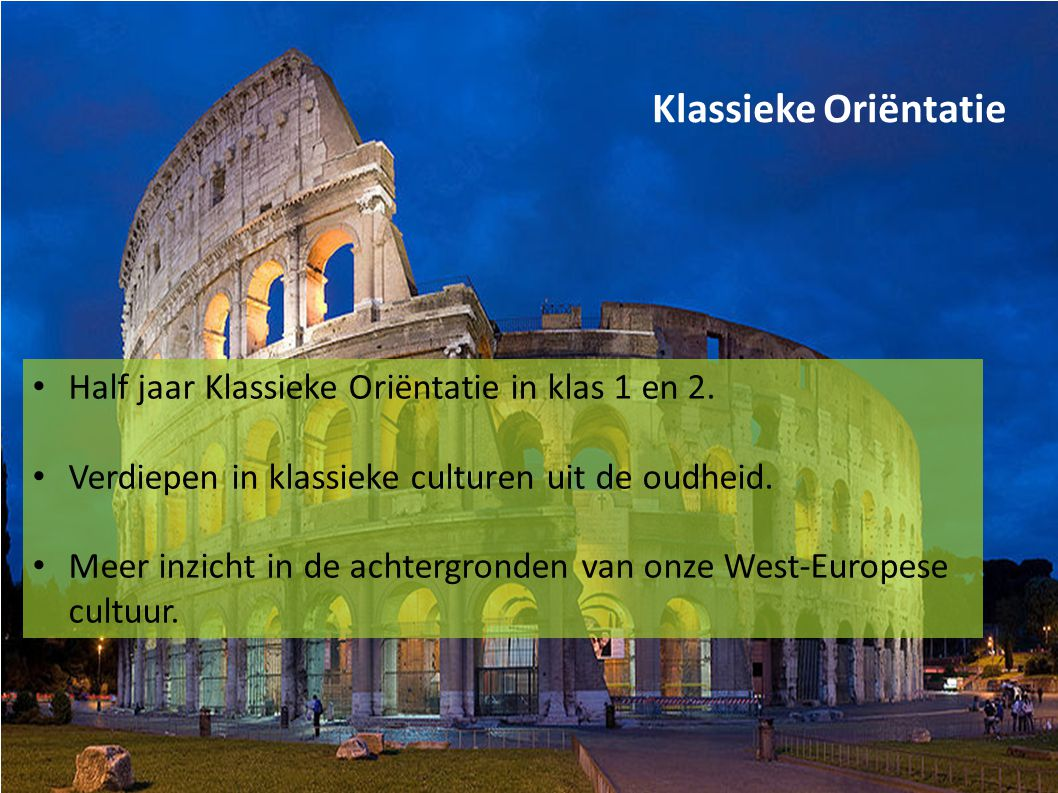 Klassieke Oriëntatie Half jaar Klassieke Oriëntatie in klas 1 en 2.