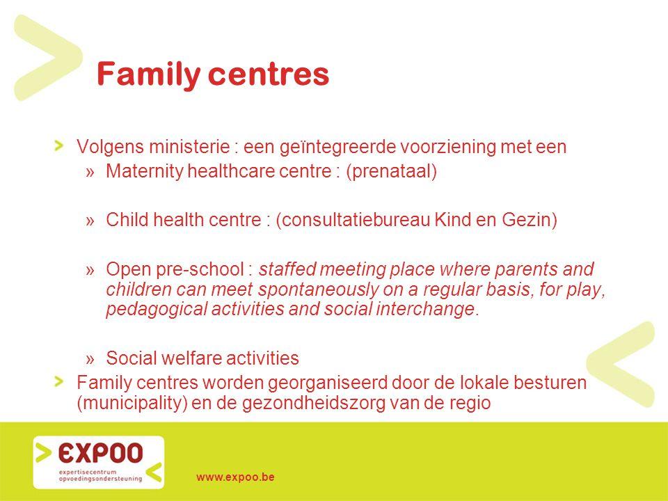 Family centres Volgens ministerie : een geïntegreerde voorziening met een. Maternity healthcare centre : (prenataal)