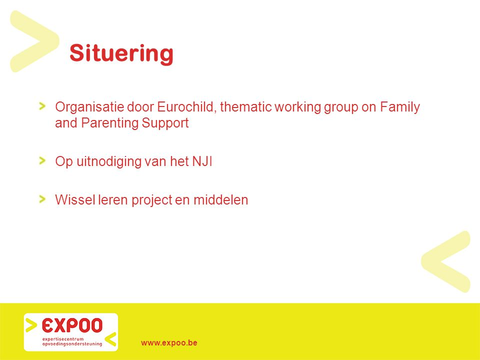 Situering Organisatie door Eurochild, thematic working group on Family and Parenting Support. Op uitnodiging van het NJI.