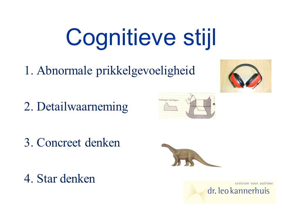 Cognitieve stijl 1. Abnormale prikkelgevoeligheid 2. Detailwaarneming