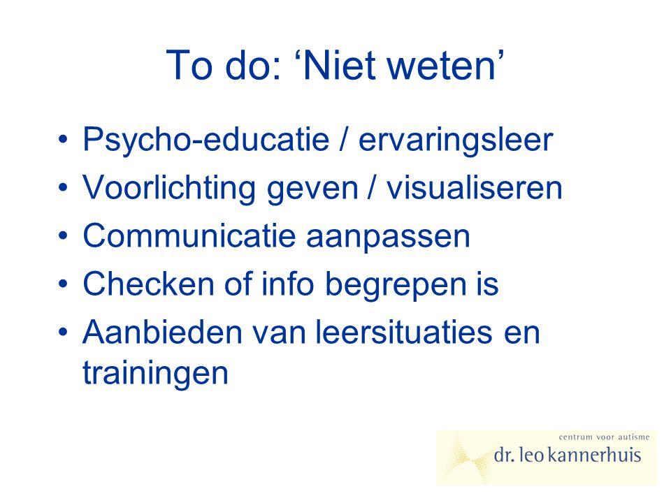 To do: 'Niet weten' Psycho-educatie / ervaringsleer