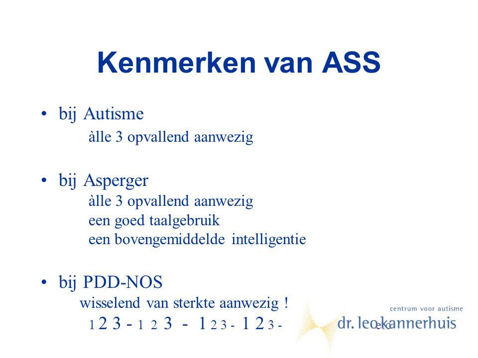 Kenmerken van ASS bij Autisme àlle 3 opvallend aanwezig bij Asperger