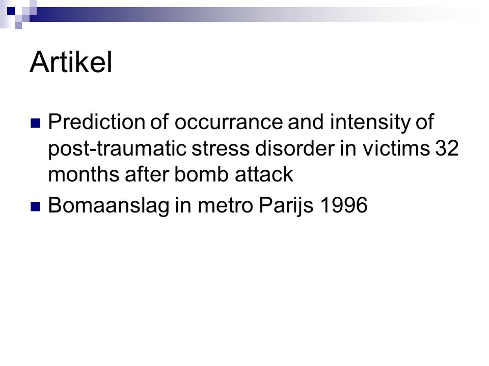 Artikel Prediction of occurrance and intensity of post-traumatic stress disorder in victims 32 months after bomb attack.