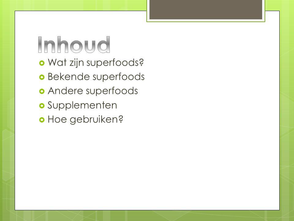 Inhoud Wat zijn superfoods Bekende superfoods Andere superfoods