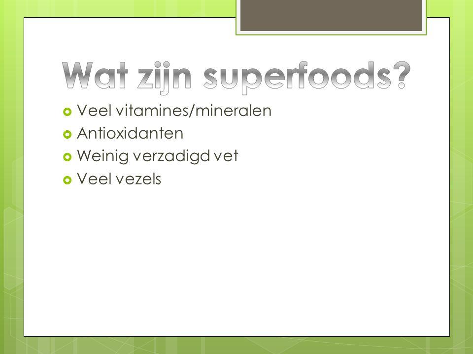 Wat zijn superfoods Veel vitamines/mineralen Antioxidanten