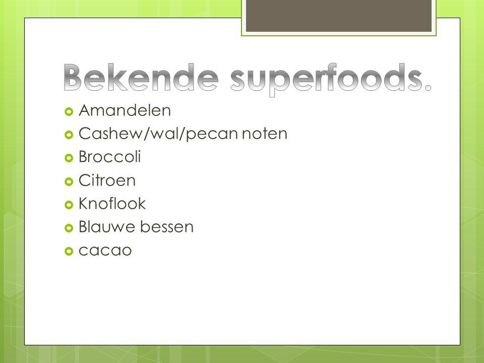 Bekende superfoods. Amandelen Cashew/wal/pecan noten Broccoli Citroen