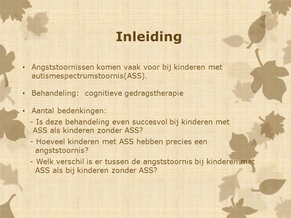 Inleiding Angststoornissen komen vaak voor bij kinderen met autismespectrumstoornis(ASS). Behandeling: cognitieve gedragstherapie.