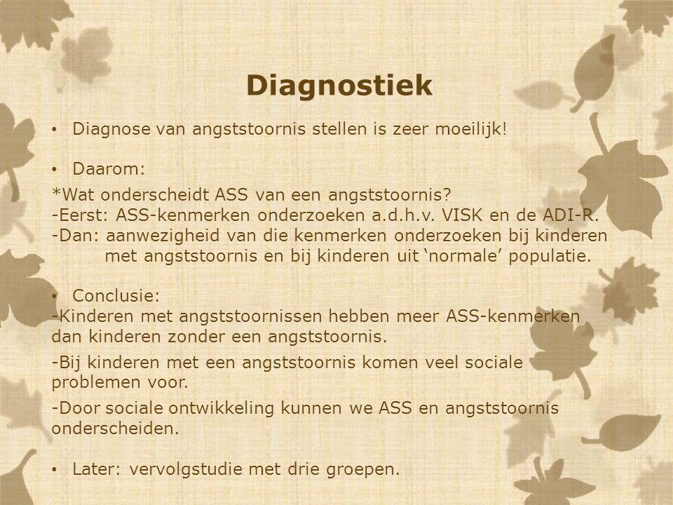 Diagnostiek Diagnose van angststoornis stellen is zeer moeilijk!