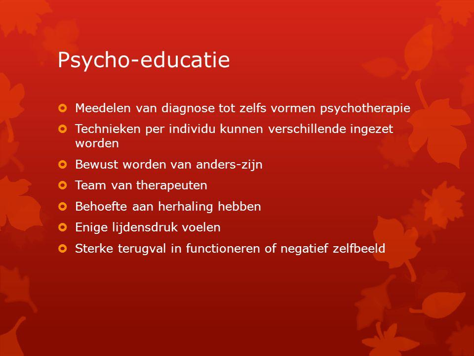 Psycho-educatie Meedelen van diagnose tot zelfs vormen psychotherapie
