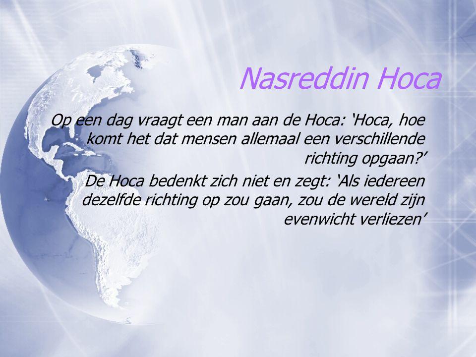 Nasreddin Hoca Op een dag vraagt een man aan de Hoca: 'Hoca, hoe komt het dat mensen allemaal een verschillende richting opgaan '