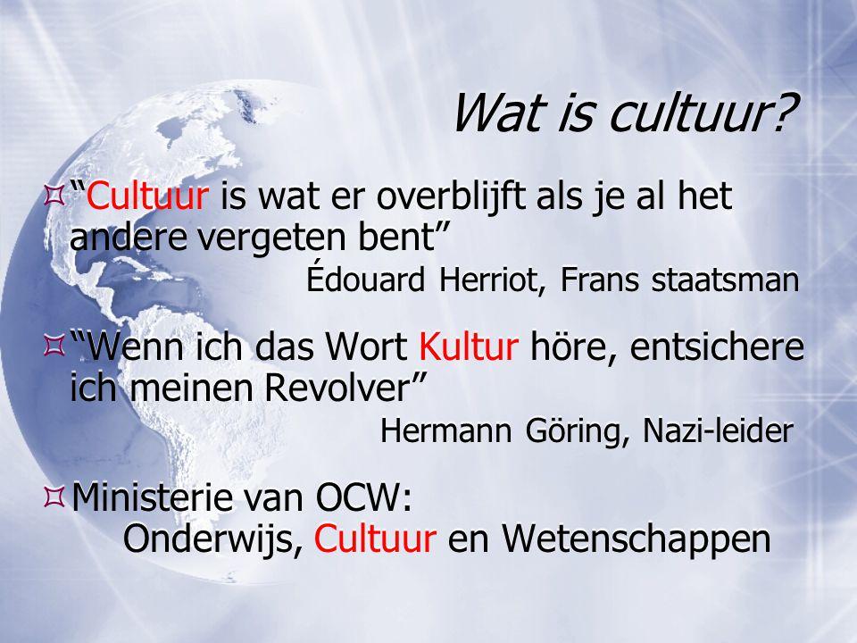 Wat is cultuur Cultuur is wat er overblijft als je al het andere vergeten bent Édouard Herriot, Frans staatsman.