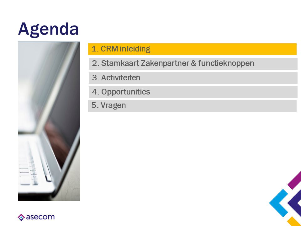 Agenda 1. CRM inleiding 2. Stamkaart Zakenpartner & functieknoppen