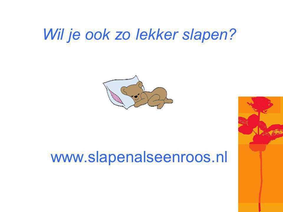Wil je ook zo lekker slapen www.slapenalseenroos.nl